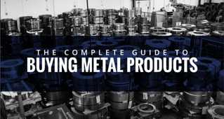 The Complete Guide to Buying Metal Products