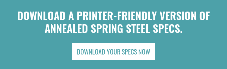 Download a Printer-Friendly Version of Annealed Spring Steel Specs. Download Your Specs Now