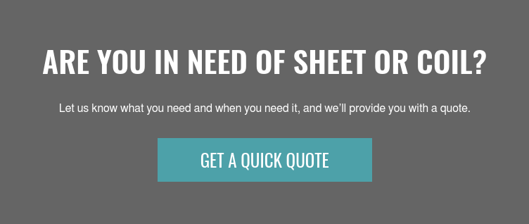Are you in need of sheet or coil?  Let us know what you need and when you need it, and we'll provide you with a  quote. Get A Quick Quote